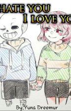 I hate you I love you [Sans X Chara] by Yuna_Kaname