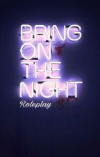 Bring On The Night // roleplay by signaturexpose