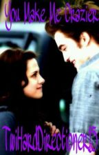 You Make Me Crazier by TwiHardDirectioner15