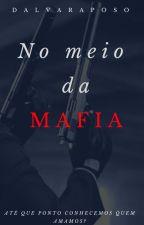 No meio da Máfia - Série Meu capo, meu inferno ( livro 2 ) by dalva_r