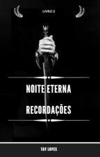 Noite Eterna (Recordações - Livro2) by tayclopes
