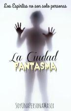 La Ciudad Fantasma by SoyUnaPersonaMascx