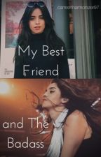 My Best Friend and The Badass. || Lauren/You by camrenharmonizer97