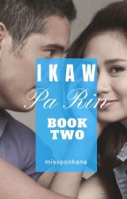 IKAW PA RIN - Book Two by missponkana