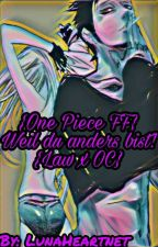 {One Piece FF} Weil du anders bist! {Law x Reader} by LunaHeartnet