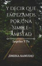 Y decir que empezamos por una simple amistad... (Legolas y tu) by JimenaSamudioCATS10
