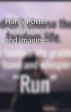 Harry Potter Preferences and Imagines by kreativegirl948
