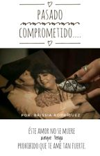 PASADO COMPROMETIDO|I&V|TEKILA|FINALIZADA by NLafourcade