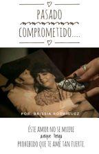PASADO COMPROMETIDO|I&V|TEKILA|FINALIZADA by IamLascurain