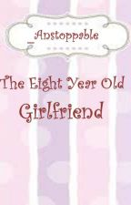The Eight Year Old Girlfriend by _Anstoppable