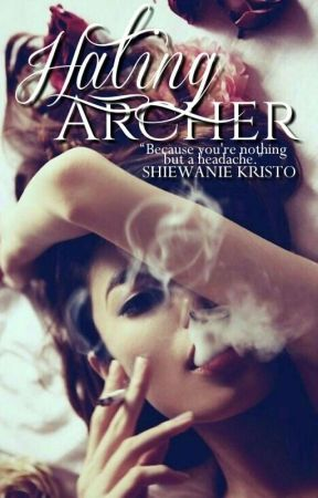 Hating Archer [WATTY'S 2017] by ThePsychoMadHatter