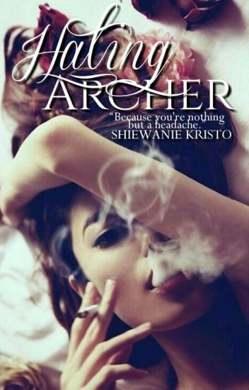 Hating Archer [WATTY'S 2017]