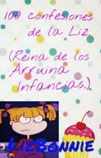 100 confesiones de la Liz.(Reina de los Arruina Infancias.(? xd) by LizBonnie