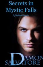 Secrets in Mystic Falls (Damon Salvatore) by MathildeDujardin