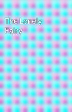 The Lonely Fairy by Celestial_Fairy777