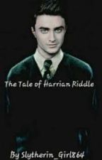 The Tale of Harrian Riddle by HarryPotterMadness