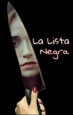 La Lista Negra. by LunaGomitaSonriente