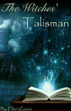 The Witches' Talisman by ElijahGarcia4