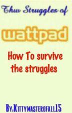 The struggles of Wattpadd by Kittymasterofall14