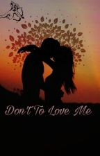 Don't To Love Me by irmaani
