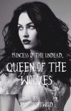 Princess of the undead, Queen of the wolves by Jay_Lightwood