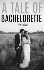A Tale of Bachelorette by Perceival