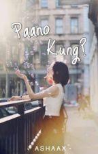 Paano Kung (EDITING) by ashaax