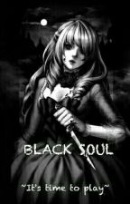 Black Soul || It's time to play by _Black_Soul_Real_