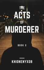 The Acts of Murderer [COMPLETED] by khionenyx08
