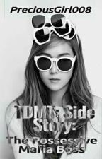 TDMT Side Story: The Possessive Mafia Boss by PreciousGirl008