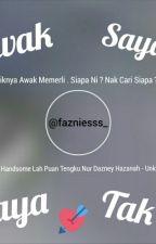 Awak Sayang Saya Tak? by fazniesss_
