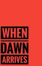 When Dawn Arrives by OreoInCan