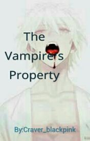 The Vampire's Property by Craver_blackpink