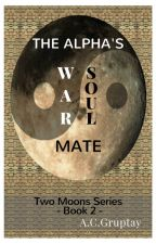 The Alpha's War/Soul Mate - Book 2 by wiselight