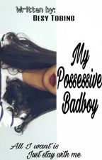 My Possessive Badboy by MyNameisDesy