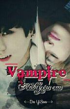 (Tạm Drop) (VKook) -Vampire!  Anh Yêu Em!  by DoYisoo_BK