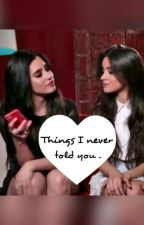 Things I Never Told You (CAMREN) by capteyyncamren