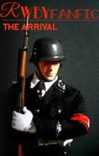 RWBY Fanfic • |The Arrival| Book 1 In The Nazis In Remnant Series by BillNyeTheRWBYGuy