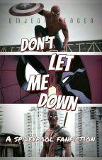 Don't Let Me Down (Spideypool AU Fanfiction) by BMJediAvenger