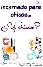 Internado para Chicos... ¿ y Chicas ? by TeamChrisse