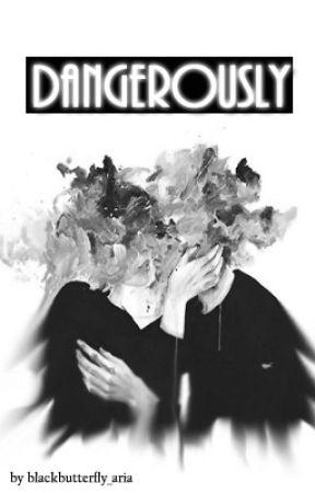 Dangerously by blackbutterfly_aria