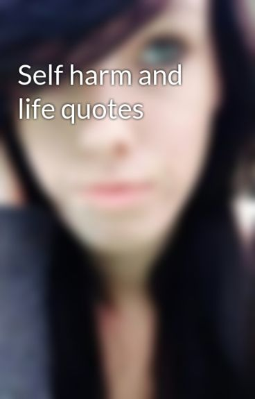 Self harm and life quotes by vampire101