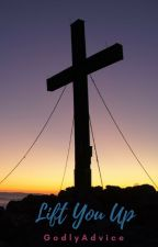 Lift You Up by GodlyAdvice