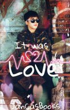 It was Love (❤Lee Taeil❤)  by JanCas1504