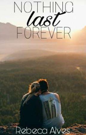 Nothing Last Forever ( NOVO TÍTULO )- Série Forever - Vol 2 ( Romance Cristão ) by Rebeccaalvesss