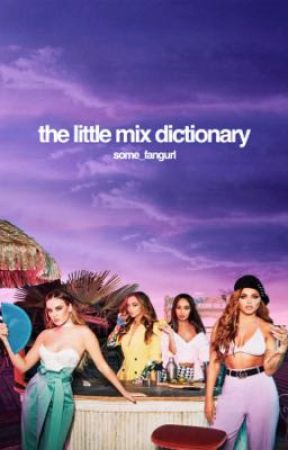 The Little Mix Dictionary  by some_fangurl