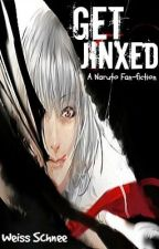 Get Jinxed (Naruto Fan-fiction) by Weiss_Schnee