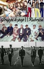 Gruppi K-Pop || Rubrica|| by Crima28