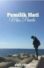 Pemilik Hati Miss Panda ✔ by white_ribbon