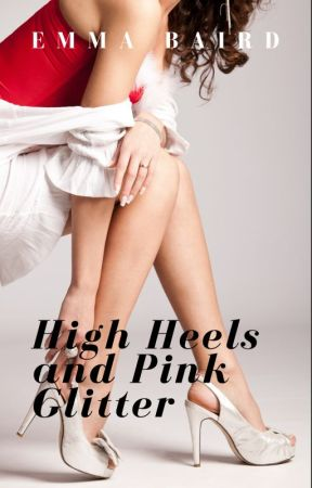 High Heels and Pink Glitter (18+) COMPLETE, FREE TO READ CHICK LIT by SavvyDunn